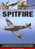 The Complete Illustrated Encyclopedia of the Spitfire: The History of Britain's Most Iconic Aircraft of World War... (Paperback)