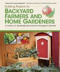 Building Projects for Backyard Farmers and Home Gardeners: A Guide to 21 Handmade Structures for Homegrown Harvests (Paperback)