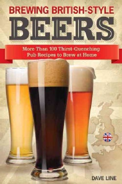 Brewing British-Style Beers: More Than 100 Thirst Quenching Pub Recipes to Brew at Home (Paperback)