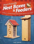 Bird-Friendly Nest Boxes and Feeders: 12 Easy-to-Build Designs That Attract Birds to Your Yard (Paperback)