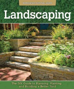 Landscaping: The DIY Guide to Planning, Planting, and Building a Better Yard (Paperback)