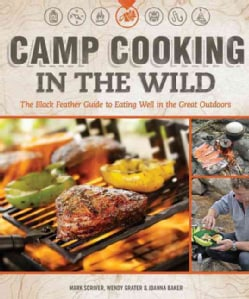 Camp Cooking in the Wild: The Black Feather Guide to Eating Well in the Great Outdoors (Paperback)