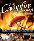 Easy Campfire Cooking: 200+ Family Fun Recipes for Cooking over Coals and in the Flames With a Dutch Oven, Foil P... (Paperback)