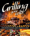 Grilling Gone Wild: Zesty Recipes for Meats, Mains, Marinades & More!! (Paperback)