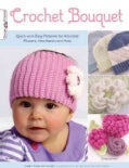 Crochet Bouquet: Quick-and-Easy Patterns for Adorable Flowers, Headbands and Hats (Paperback)