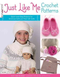 "Just Like Me Crochet Patterns: Quick-and-Easy Projects for American Girls and Their 18"" Dolls (Paperback)"
