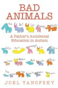 Bad Animals: A Father's Accidental Education in Autism (Hardcover)