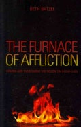 The Furnace of Affliction: Finding and Overcoming the Hidden Sin in Our Lives (Paperback)