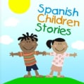 SPANISH CHILDREN STORIES - SPANISH CHILDREN STORIES