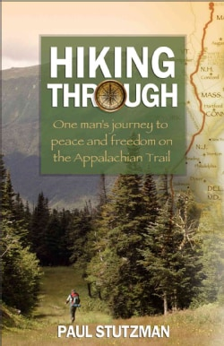 Hiking Through: One Man's Journey to Peace and Freedom on the Appalachian Trail (Paperback)