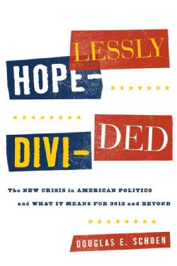 Hopelessly Divided: The New Crisis in American Politics and What It Means for 2012 and Beyond (Hardcover)