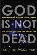 God Is Not Dead: What Quantum Physics Tells Us About Our Origins and How We Should Live (Paperback)