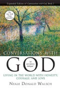 Conversations With God: Living in the World With Honesty, Courage, and Love (Paperback)