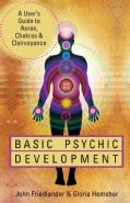 Basic Psychic Development: A User's Guide to Auras, Chakras & Clairvoyance (Paperback)