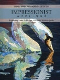 Impressionist Applique: Exploring Value & Design to Create Artistic Quilts (Paperback)