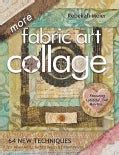 More Fabric Art Collage: 64 New Techniques for Mixed Media, Surface Design & Embellishment: Featuring Lutradur, T... (Paperback)