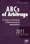 ABCs of Arbitrage 2011: Tax Rules for Investment of Bond Proceeds by Municipalities (Paperback)