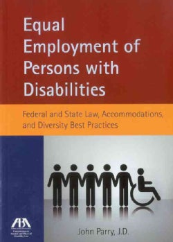 Equal Employment of Persons With Disabilities: Federal and State Law, Accommodations, and Diversity Best Practices (Paperback)