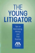 The Young Litigator: Tips on Rainmaking, Writing and Trial Practice (Paperback)