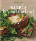 Salads: Beyond the Bowl: Extraordinary Recipes for Everyday Eating (Paperback)