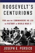 Roosevelt's Centurions: FDR and the Commanders He Led to Victory in World War II (Hardcover)