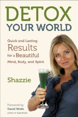 Detox Your World: Quick and Lasting Results for a Beautiful Mind, Body, and Spirit (Paperback)