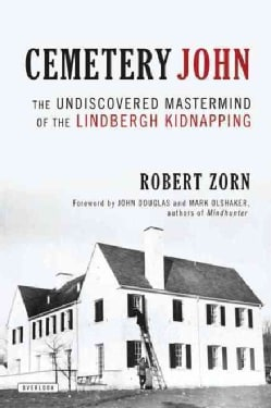Cemetery John: The Undiscovered Mastermind of the Lindbergh Kidnapping (Hardcover)