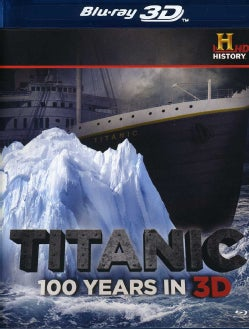 Titanic: 100 Years In 3D (Blu-ray Disc)