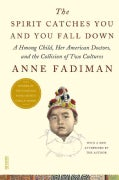 The Spirit Catches You and You Fall Down: A Hmong Child, Her American Doctors, and the Collision of Two Cultures (Paperback)