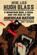 Here Lies Hugh Glass: A Mountain Man, A Bear, and the Rise of the American Nation (Hardcover)