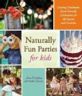 Naturally Fun Parties for Kids: Creating Handmade, Earth-Friendly Celebrations for All Seasons and Occasions (Paperback)