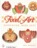 Food Art: Garnishing Made Easy (Paperback)