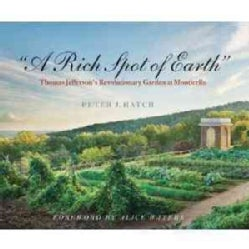A Rich Spot of Earth: Thomas Jefferson's Revolutionary Garden at Monticello (Hardcover)