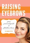 Raising Eyebrows: Your Personal Guide to Fabulous Brows (Hardcover)