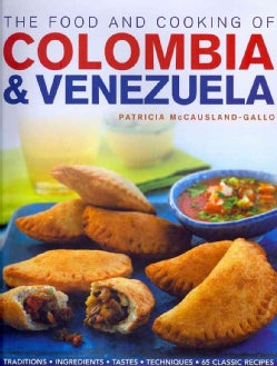 The Food and Cooking of Colombia & Venezuela: Traditions, Ingredients, Tastes, Techniques, 65 Classic Recipes (Hardcover)