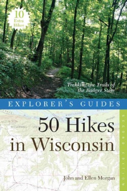 50 Hikes in Wisconsin: Trekking the Trails of the Badger State (Paperback)