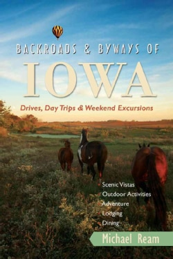 Backroads & Byways of Iowa: Drives, Daytrips & Weekend Excursions (Paperback)