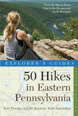 Explorer's Guide 50 Hikes in Eastern Pennsylvania: From the Mason-Dixon Line to the Poconos and North Mountain (Paperback)