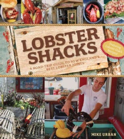 Lobster Shacks: A Road-Trip Guide to New England's Best Lobster Joints (Paperback)