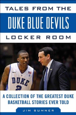 Tales from the Duke Blue Devils Locker Room: A Collection of the Greatest Duke Basketball Stories Ever Told (Hardcover)