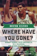 Where Have You Gone?: Boston Celtics Robert Parish, Nate Archibald, Bill Sharman and Other Celtic Greats (Hardcover)