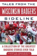 Tales From The Wisconsin Badgers Sideline: A Collection of the Greatest Badgers Stories Ever Told (Hardcover)