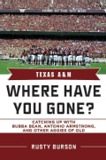 Texas A & M: Where Have You Gone? Catching Up With Bubba Bean, Antonio Armstrong and Other Aggies of Old (Hardcover)