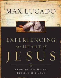 Experiencing the Heart of Jesus: Knowing His Heart, Feeling His Love (Paperback)