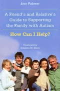 A Friend's and Relative's Guide to Supporting the Family with Autism: How Can I Help? (Paperback)
