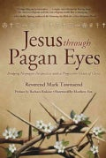 Jesus Through Pagan Eyes: Bridging Neopagan Perspectives With a Progressive Vision of Christ (Paperback)