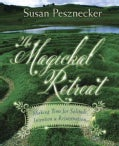The Magickal Retreat: Making Time for Solitude, Intention & Rejuvenation (Paperback)