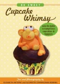 Cupcake Whimsy: Easy-to-Make Scrumptious Cupcakes & Toppers (Paperback)