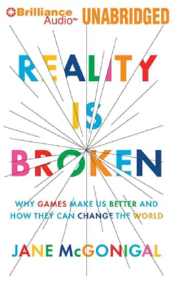 Reality Is Broken: Why Games Make Us Better and How They Can Change the World (CD-Audio)