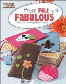 From Felt to Fabulous: 34 Fun Filled Felt Designs (Paperback)